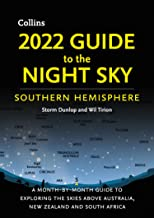 2022 Guide to the Night Sky Southern Hemisphere: A month-by-month guide to exploring the skies above Australia, New Zealan...