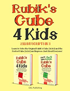 Rubik's Cube for Kids: 2 Manuscripts in 1. Learn to Solve the Original Rubik's Cube (3x3x3) and the Pocket Cube (2x2x2) an...
