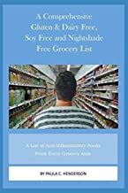 A Comprehensive Gluten & Dairy Free, Soy Free and Nightshade Free Grocery List: A List of Anti-Inflammatory Foods From Every Grocery Aisle Including Brand Name Foods