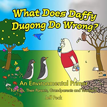 WHAT DOES DAFFY DUGONG DO WRONG: An Environmental Primer for Kids, Their Parents, Grandparents and Teachers