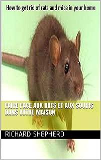 Faire face aux rats et aux souris dans votre maison (French Edition)