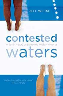 Contested Waters: A Social History of Swimming Pools in America (English Edition)