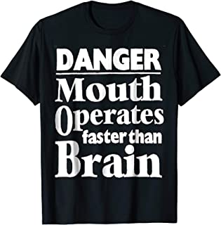 Danger,Mouth Operates Faster Than Brain T-Shirt