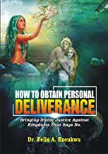 HOW TO OBTAIN PERSONAL DELIVERANCE: Bringing Divine Justice Against Kingdoms that Says No