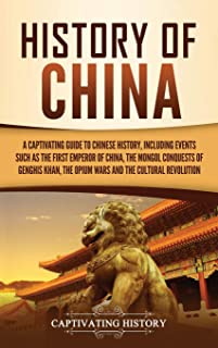 History of China: A Captivating Guide to Chinese History, Including Events Such as the First Emperor of China, the Mongol ...
