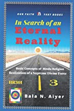 In Search of an Eternal Reality: Spiritual Insight into the Hindu concepts of a Supreme Truth