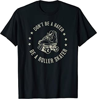 Roller Skate Shirt - Don't Be a Hater, Be a Roller Skater