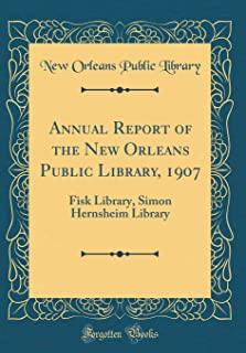 Annual Report of the New Orleans Public Library, 1907: Fisk Library, Simon Hernsheim Library (Classic Reprint)