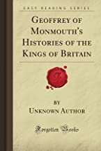 Geoffrey of Monmouth's Histories of the Kings of Britain (Forgotten Books)