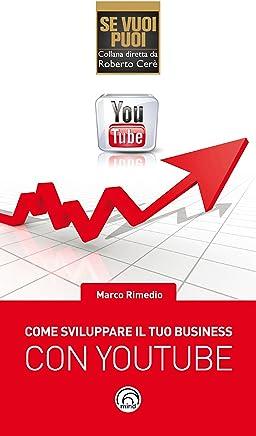 Come sviluppare il tuo business con YouTube (Se vuoi puoi)