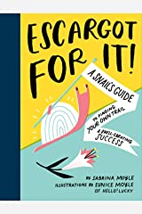 Escargot for It!: A Snail's Guide to Finding Your Own Trail & Shell-ebrating Success Kindle Edition