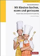 Mit Kindern kochen, essen und geniessen: Rezepte, Tipps und Inspirationen für jeden Tag (German Edition)