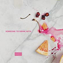 Someone to Drink With [Explicit]