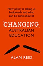 Changing Australian Education: How policy is taking us backwards and what can be done about it