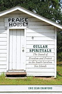 Gullah Spirituals: The Sound of Freedom and Protest in the South Carolina Sea Islands