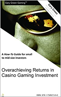 Overachieving Returns in Casino Gaming Investment: A How-To Guide for Small to Mid-size Investors