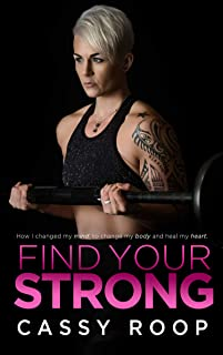 Find Your Strong: How I changed my MIND to change my BODY and heal my HEART