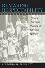 Remaking Respectability: African American Women in Interwar Detroit (Gender and American Culture)