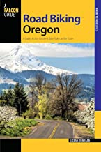 Road Biking Oregon: A Guide To The Greatest Bike Rides In The State (Road Biking Series)