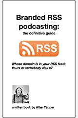 Branded RSS podcasting: the definitive guide Kindle Edition