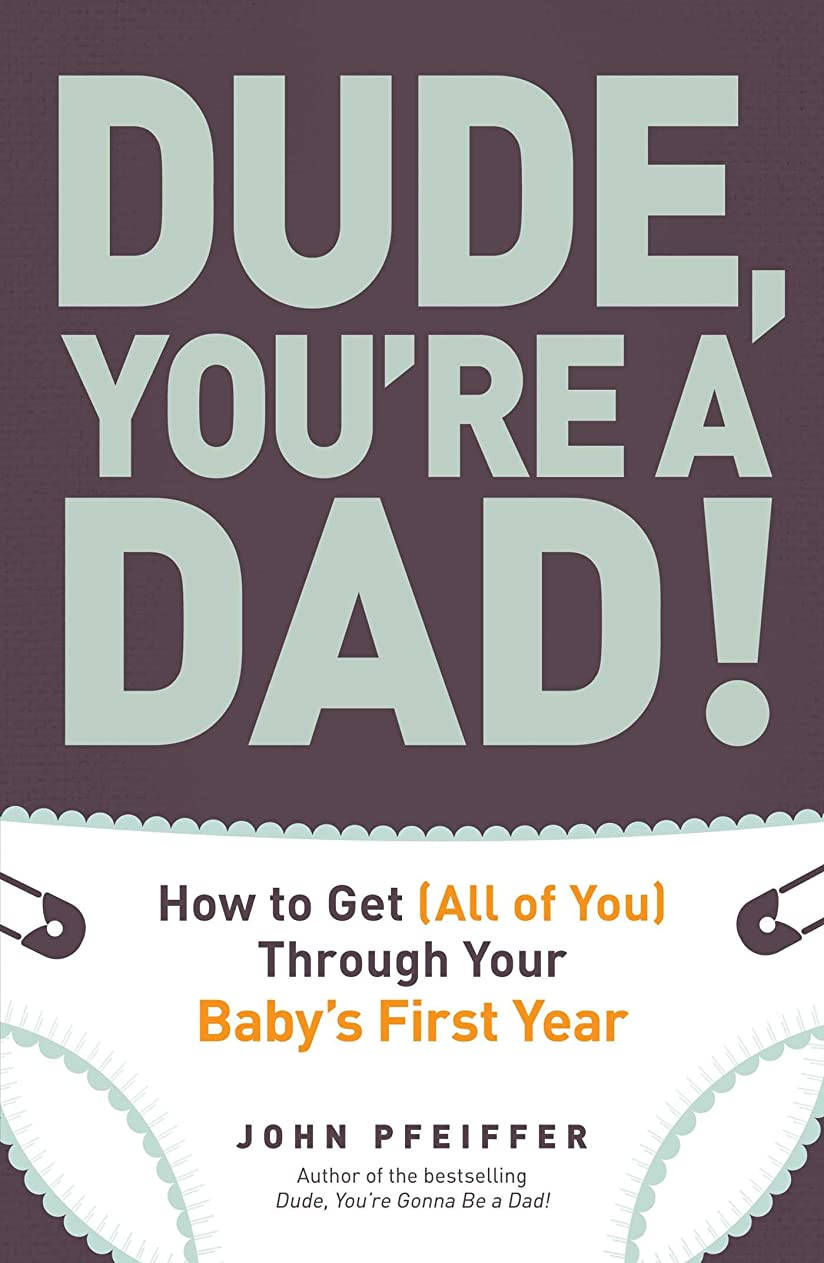 バースストリップラジウムDude, You're a Dad!: How to Get (All of You) Through Your Baby's First Year (English Edition)