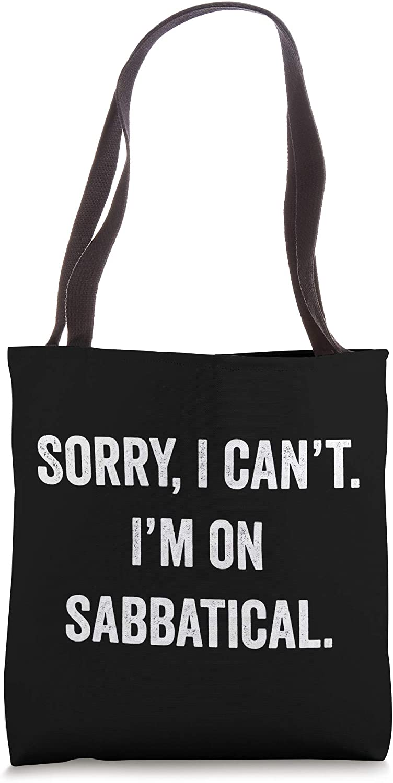 Sabbatical Gift Sorry I cant I'm on Sabbatical Tote Bag