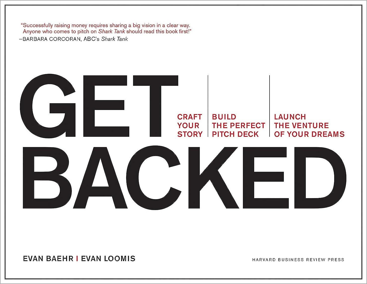 騒乱決定的使役Get Backed: Craft Your Story, Build the Perfect Pitch Deck, and Launch the Venture of Your Dreams (English Edition)