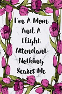 I'm A Mom And A Flight Attendant Nothing Scares Me: Weekly Planner For Flight Attendant 12 Month Floral Calendar Schedule ...