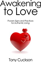 Awakening to Love: Powers, Signs and Practices for Living the Authentic Life