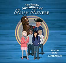 The Further Adventures of Rush Revere: RUSH REVERE AND THE STAR-SPANGLED BANNER, RUSH REVERE AND THE AMERICAN REVOLUTION, RUSH REVERE AND THE FIRST PATRIOTS, RUSH REVERE AND THE BRAVE PILGRIMS