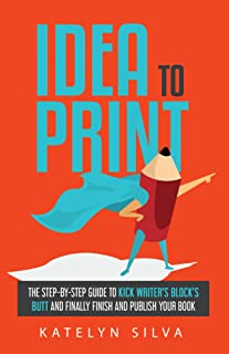 comprar comparacion Idea to Print: The Step-By-Step Guide to Kick Writer's Block's Butt and Finally Finish and Publish Your Book (English Edit...