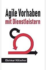 Digitalisierung: Agile Vorhaben mit Dienstleistern: Eine kompakte Orientierungshilfe für Auftraggeber und Auftragnehmer Kindle Ausgabe