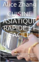 Cuisine asiatique rapide et facile: Recettes asiatiques authentiques peu coûteuses, rapides et saines