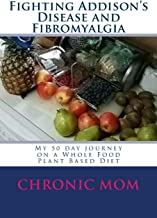Fighting Addison's Disease and Fibromyalgia: My 50 day journey on a Whold Food Plant Based Diet
