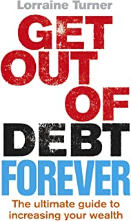 Get Out of Debt Forever: The ultimate guide if you want to take control of your finances, clear debts and increase your wealth (English Edition)