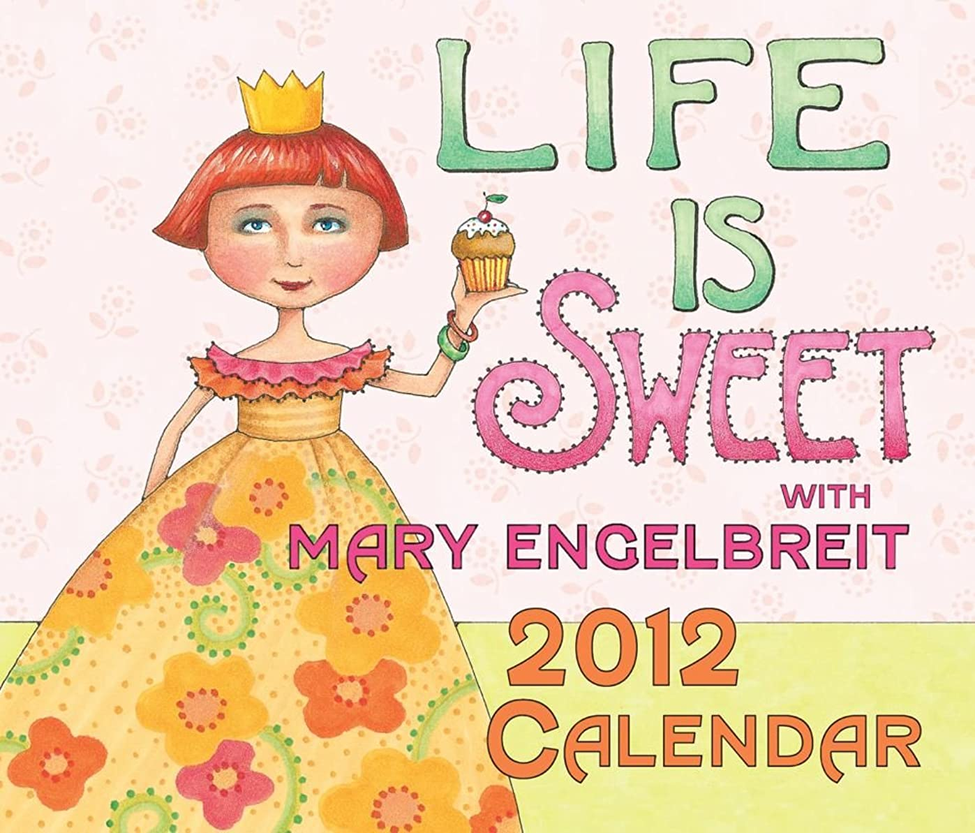 抑圧隙間つらいLife Is Sweet with Mary Engelbreit: 2012 Day-to-Day Calendar