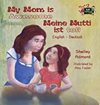 My Mom is Awesome Meine Mutti ist toll: English German Bilingual Edition (English German Bilingual Collection) (German Edition)