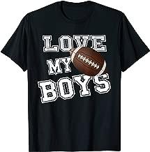 I Love My Boys Football Shirt for Moms- Football Mom TShirt