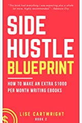 Side Hustle Blueprint: How to Make an Extra $1000 Per Month Writing eBooks!: (Book 2) Kindle Edition