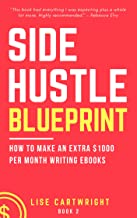 Side Hustle Blueprint: How to Make an Extra $1000 Per Month Writing eBooks!: (Book 2)