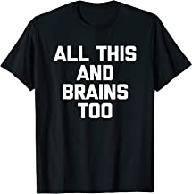 All This & Brains Too T-Shirt funny saying sarcastic novelty