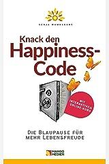 Knack den Happiness-Code: Die Blaupause für mehr Lebensfreude (German Edition) Kindle Edition