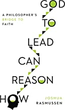 How Reason Can Lead to God: A Philosopher's Bridge to Faith