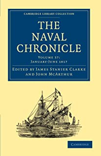 The Naval Chronicle: Volume 37, January–July 1817: Containing a General and Biographical History of the Royal Navy of the ...
