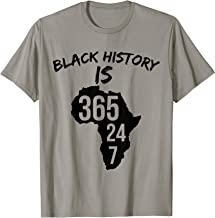 Black History is 365/24/7 - TShirt for Black History Month