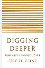 Digging Deeper: How Archaeology Works Kindle Edition
