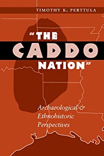 """""""The Caddo Nation"""": Archaeological and Ethnohistoric Perspectives"""