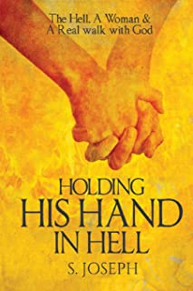 Holding His Hand in Hell: The Hell, A Woman & A Real walk with God