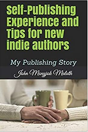Self-Publishing Experience and Tips for New Indie Authors: My Publishing Story (English Edition)