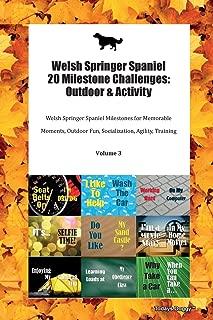 Welsh Springer Spaniel 20 Milestone Challenges: Outdoor & Activity Welsh Springer Spaniel Milestones for Memorable Moments, Outdoor Fun, Socialization, Agility, Training Volume 3